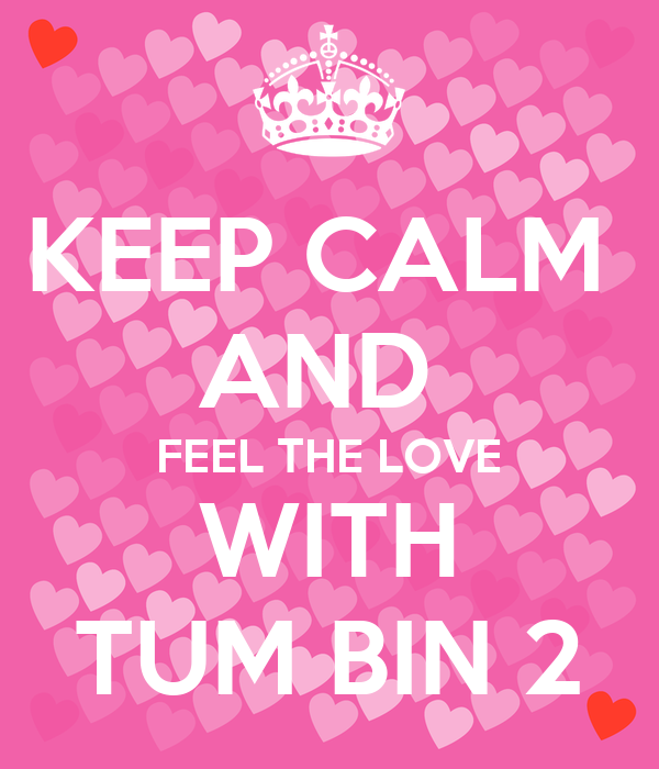 KEEP CALM  AND  FEEL THE LOVE WITH TUM BIN 2