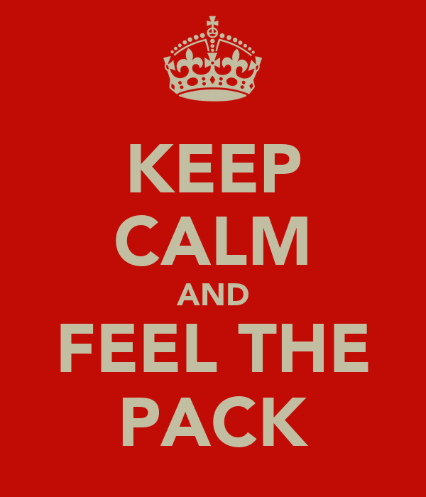 KEEP CALM AND FEEL THE PACK