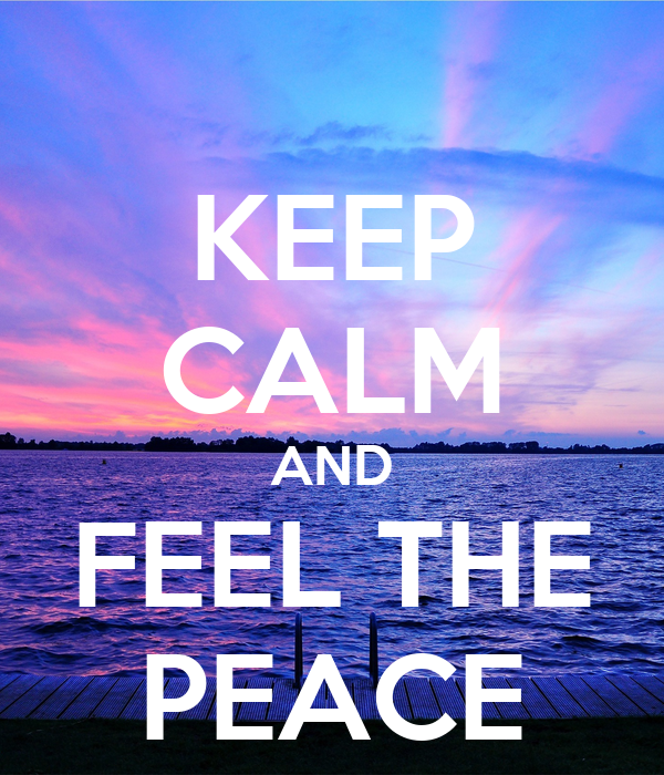 KEEP CALM AND FEEL THE PEACE