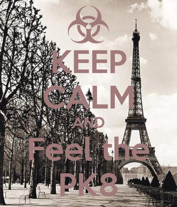 KEEP CALM AND Feel the PK8