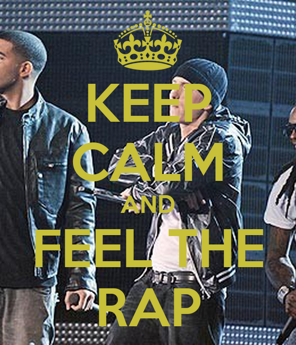 KEEP CALM AND FEEL THE RAP