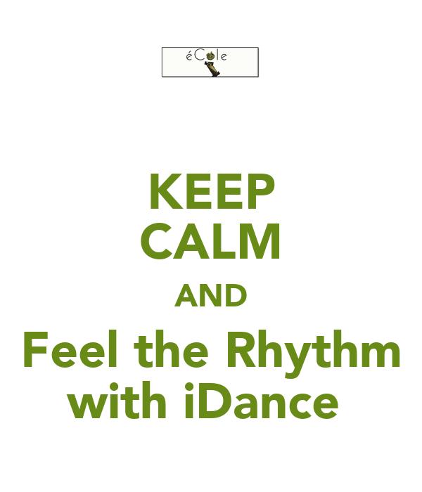 KEEP CALM AND Feel the Rhythm with iDance