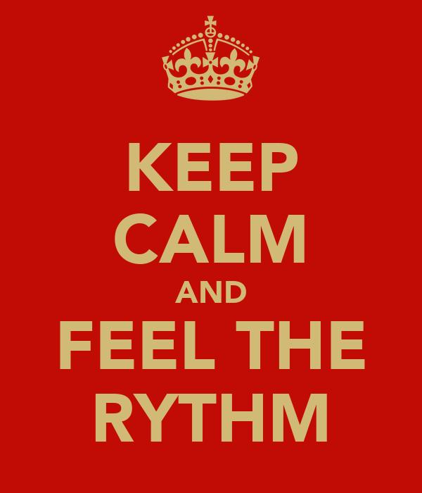 KEEP CALM AND FEEL THE RYTHM
