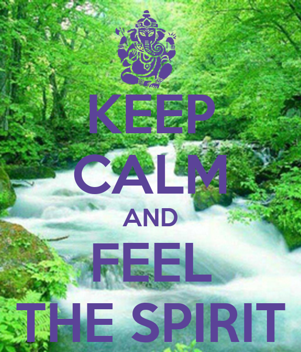 KEEP CALM AND FEEL THE SPIRIT