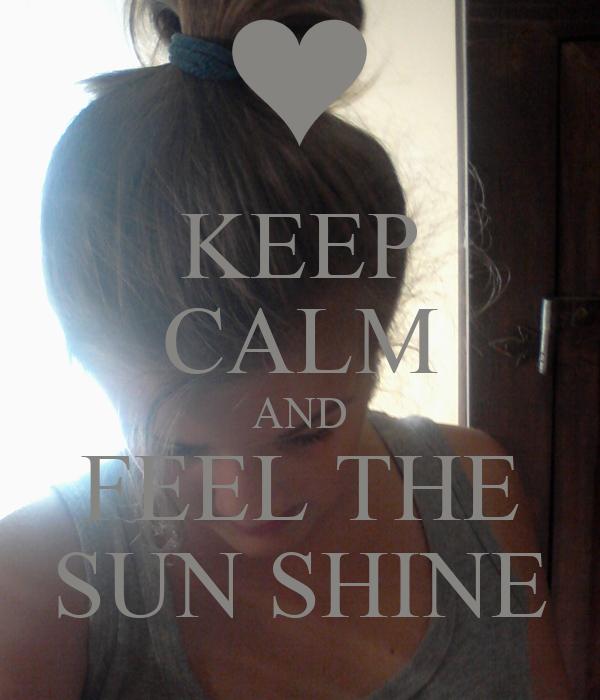 KEEP CALM AND FEEL THE SUN SHINE