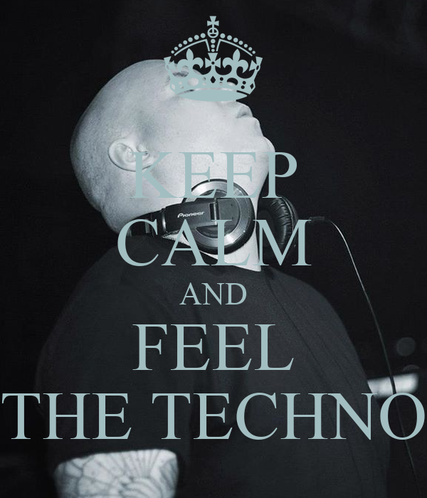 KEEP CALM AND FEEL THE TECHNO