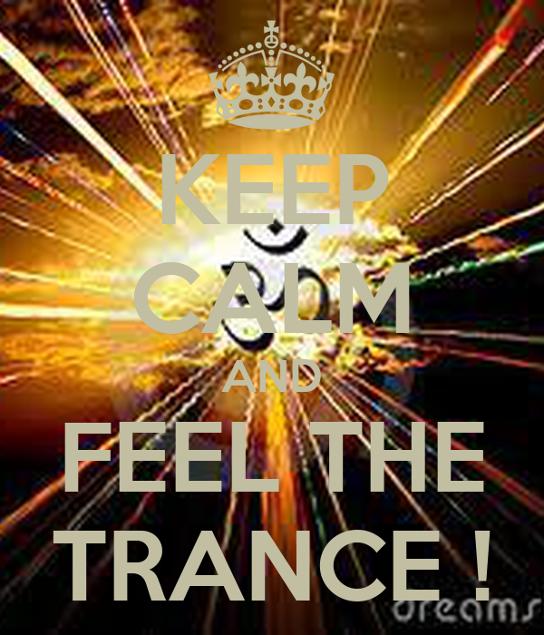 KEEP CALM AND FEEL THE TRANCE !