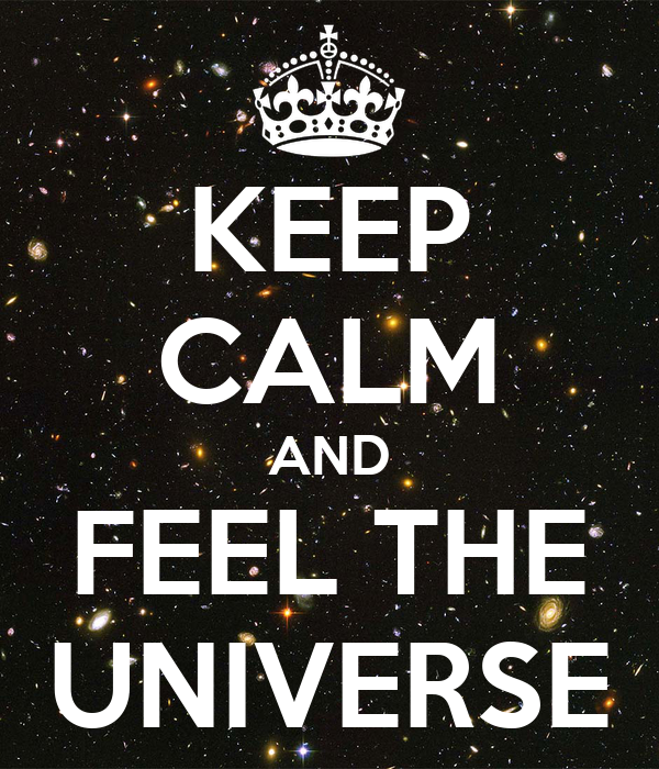 KEEP CALM AND FEEL THE UNIVERSE