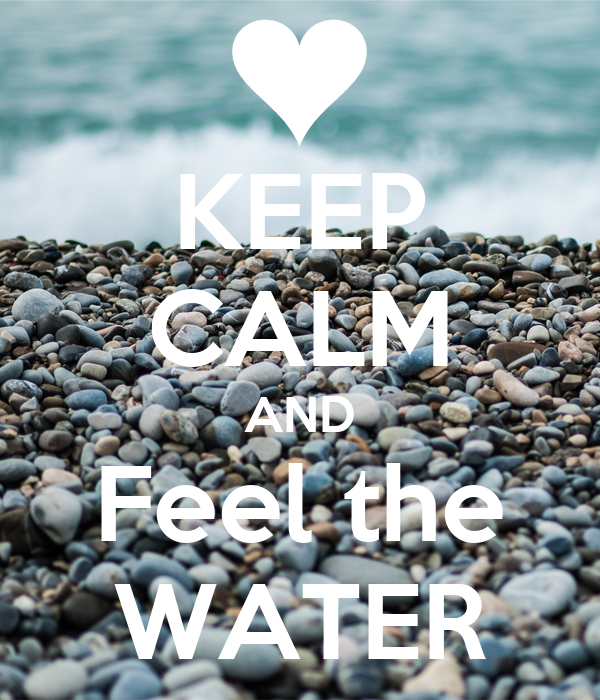 KEEP CALM AND Feel the WATER