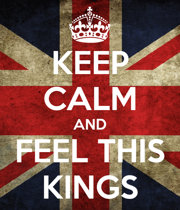 KEEP CALM AND FEEL THIS KINGS