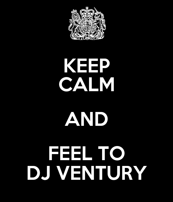 KEEP CALM AND FEEL TO DJ VENTURY Poster