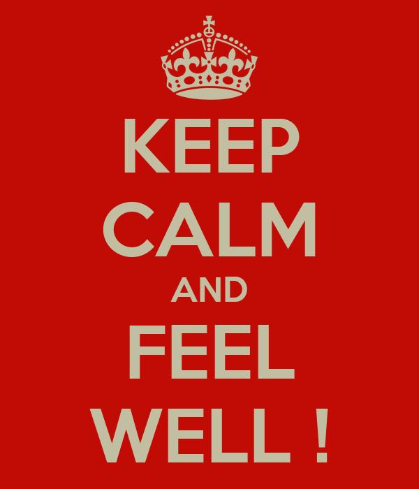 KEEP CALM AND FEEL WELL !