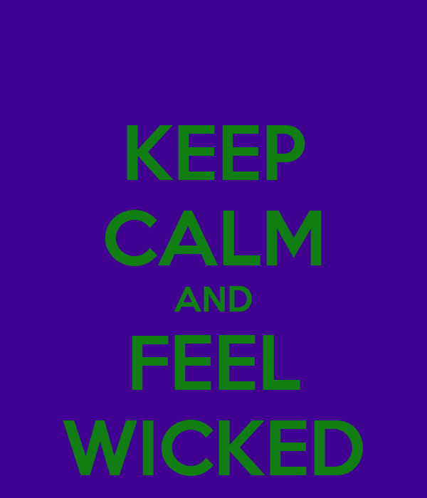 KEEP CALM AND FEEL WICKED