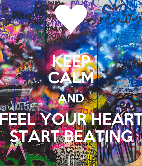 KEEP CALM AND FEEL YOUR HEART START BEATING