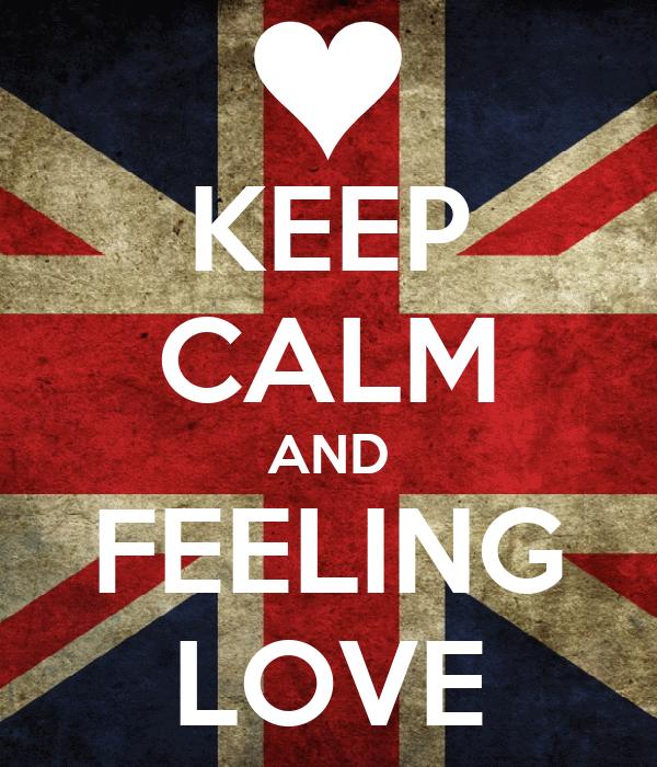 KEEP CALM AND FEELING LOVE