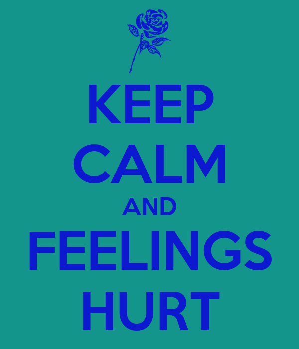 KEEP CALM AND FEELINGS HURT