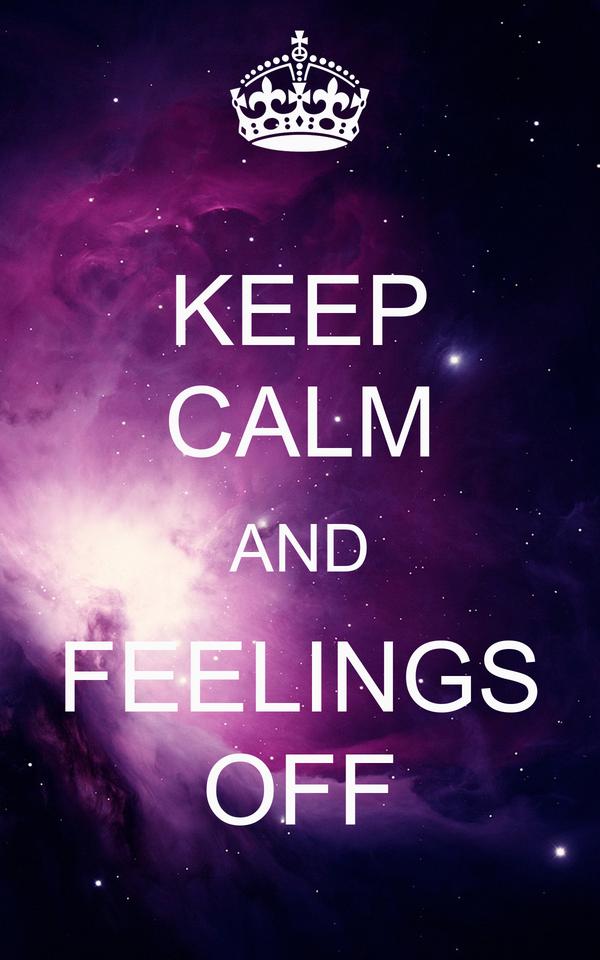 KEEP CALM AND FEELINGS OFF