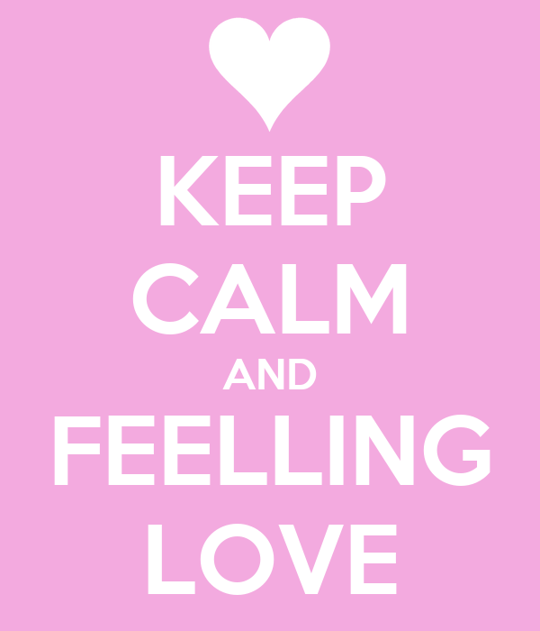 KEEP CALM AND FEELLING LOVE