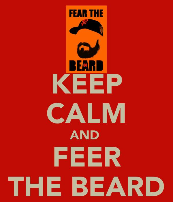 KEEP CALM AND  FEER THE BEARD
