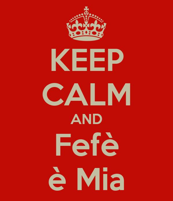 KEEP CALM AND Fefè è Mia