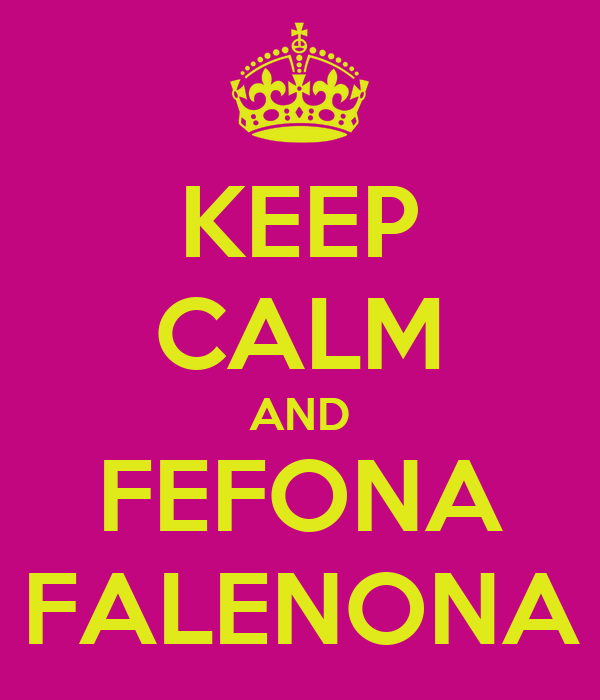 KEEP CALM AND FEFONA FALENONA