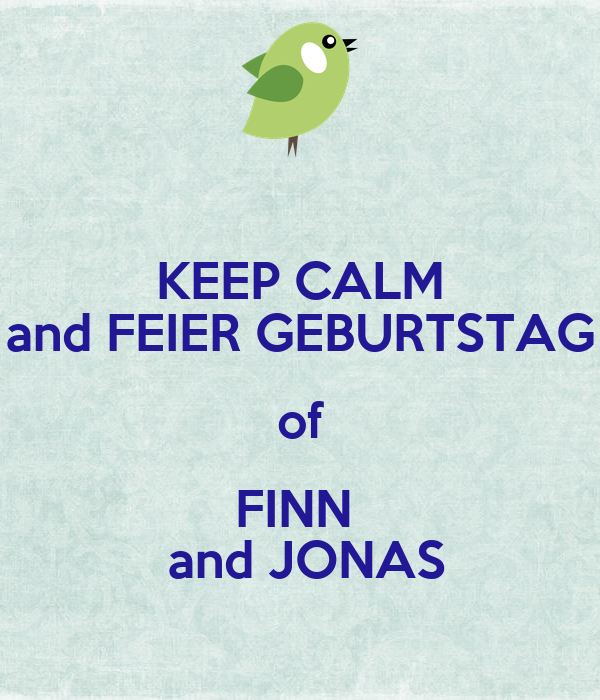 KEEP CALM and FEIER GEBURTSTAG of FINN   and JONAS