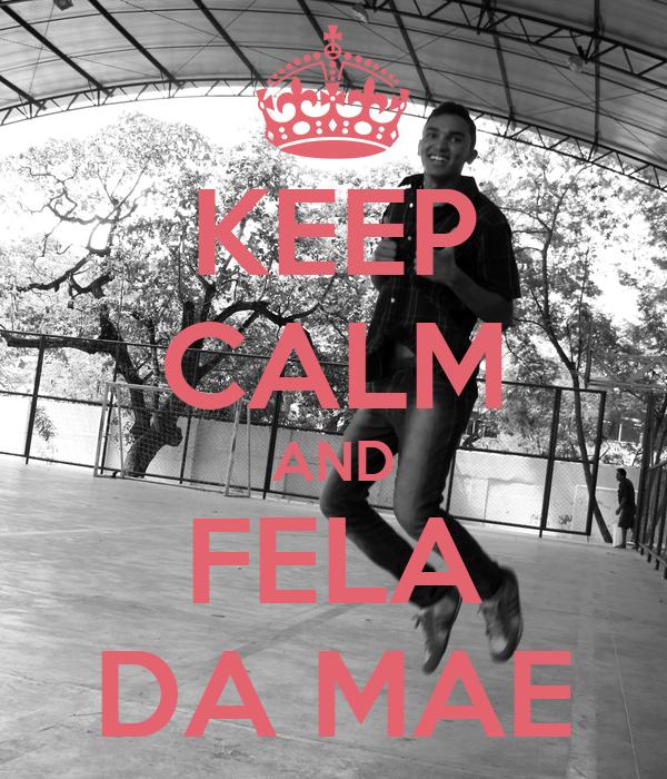 KEEP CALM AND FELA DA MAE