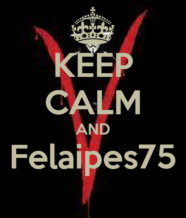 KEEP CALM AND Felaipes75
