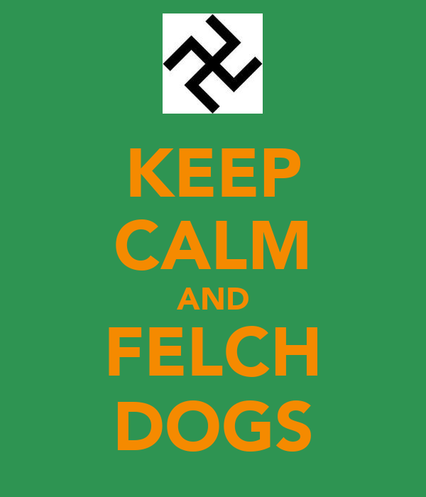KEEP CALM AND FELCH DOGS