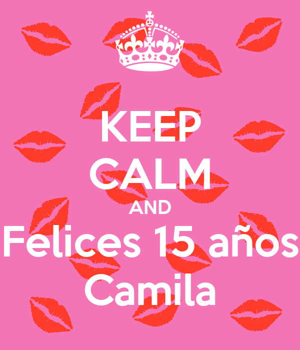 KEEP CALM AND Felices 15 años Camila
