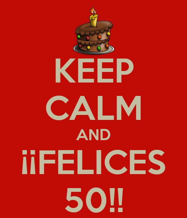 KEEP CALM AND ¡¡FELICES 50!!