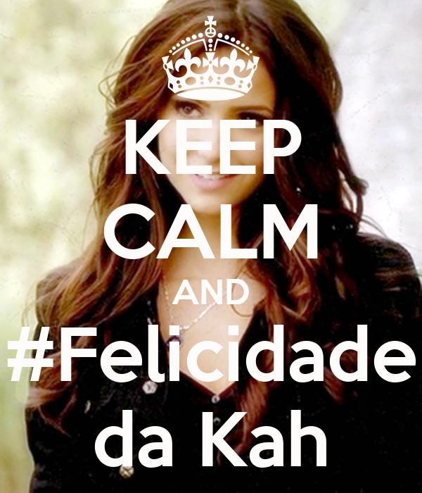 KEEP CALM AND #Felicidade da Kah