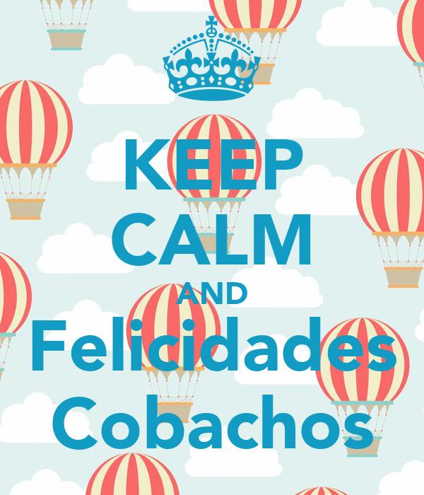 KEEP CALM AND Felicidades Cobachos
