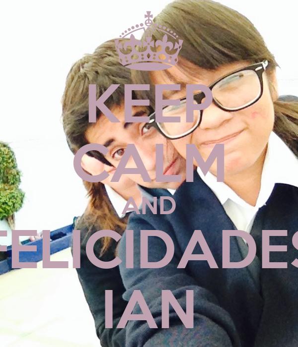 KEEP CALM AND FELICIDADES IAN
