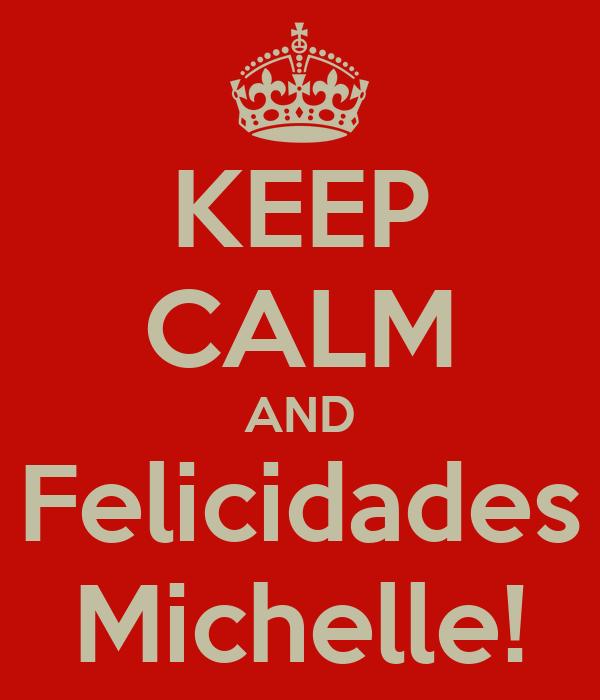 KEEP CALM AND Felicidades Michelle!