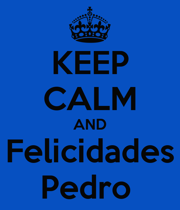 KEEP CALM AND Felicidades Pedro