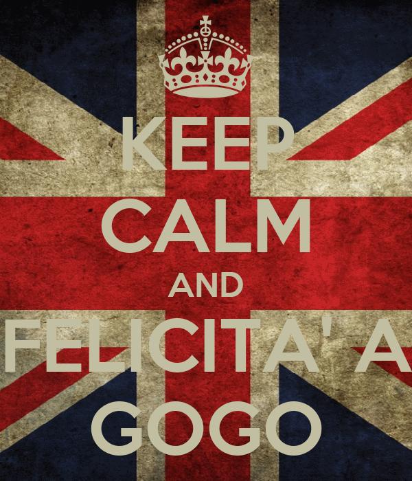 KEEP CALM AND FELICITA' A GOGO