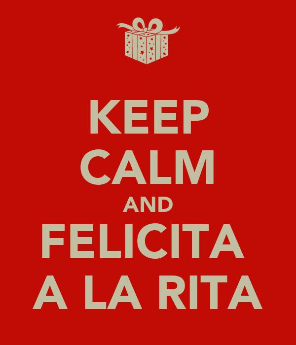 KEEP CALM AND FELICITA  A LA RITA