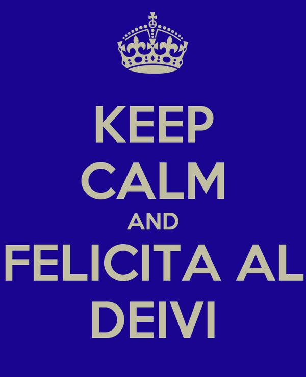 KEEP CALM AND FELICITA AL DEIVI