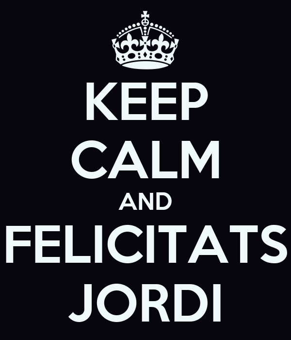 KEEP CALM AND FELICITATS JORDI