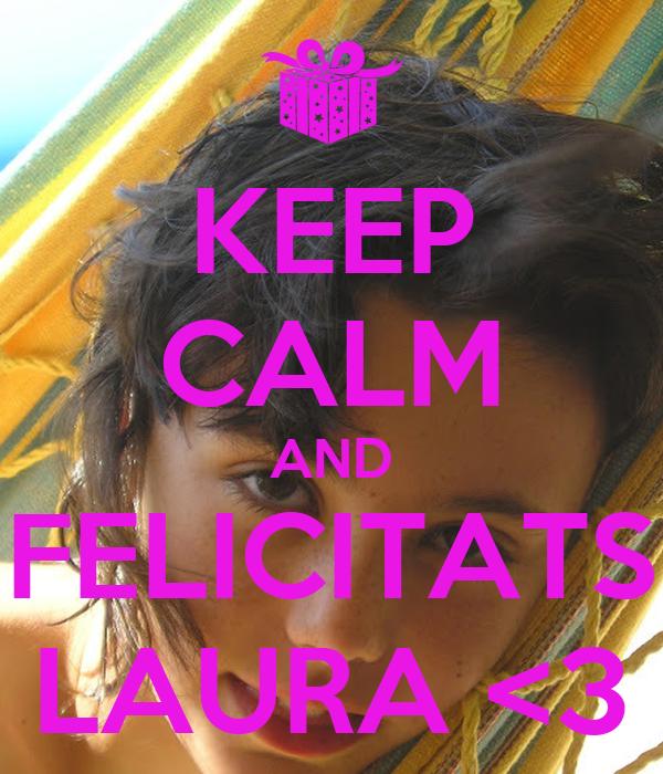 KEEP CALM AND FELICITATS LAURA <3
