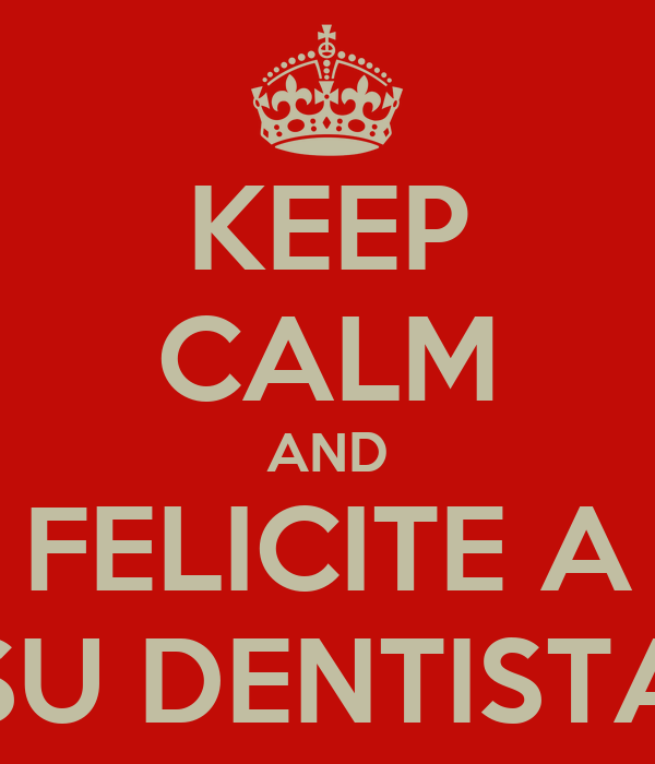 KEEP CALM AND FELICITE A SU DENTISTA