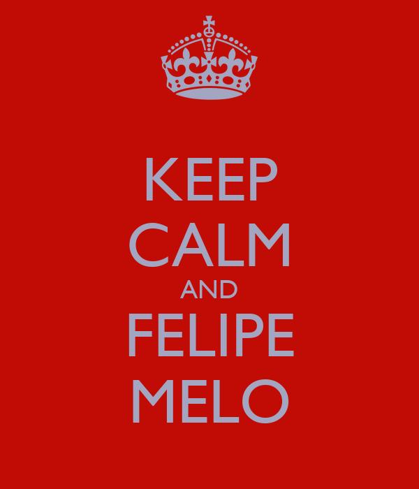 KEEP CALM AND FELIPE MELO