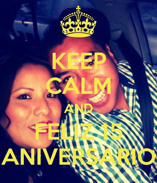 KEEP CALM AND FELIZ 15 ANIVERSARIO