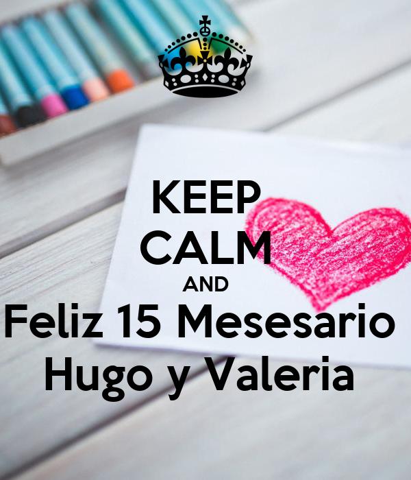KEEP CALM AND Feliz 15 Mesesario  Hugo y Valeria