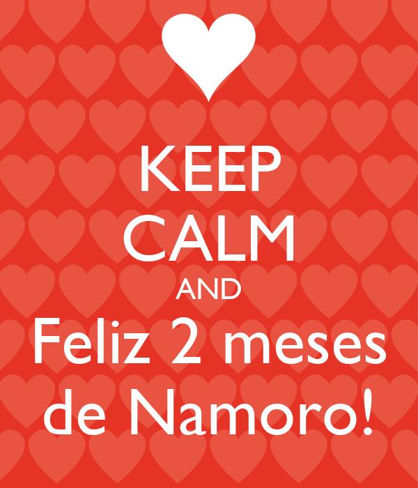 KEEP CALM AND Feliz 2 meses de Namoro!