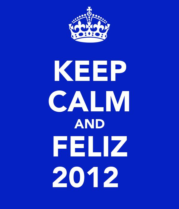 KEEP CALM AND FELIZ 2012