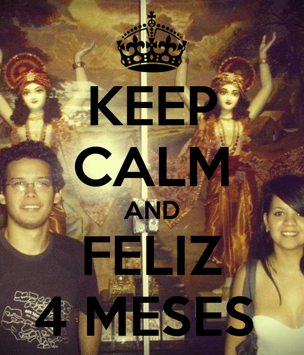 KEEP CALM AND FELIZ 4 MESES