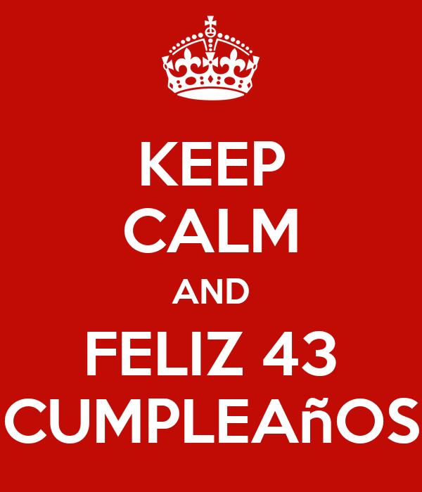 keep calm and feliz 43 cumpleaà os poster fran keep calm o matic