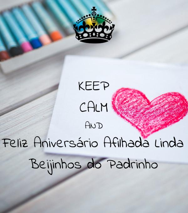 KEEP CALM AND Feliz Aniversário Afilhada Linda Beijinhos do Padrinho
